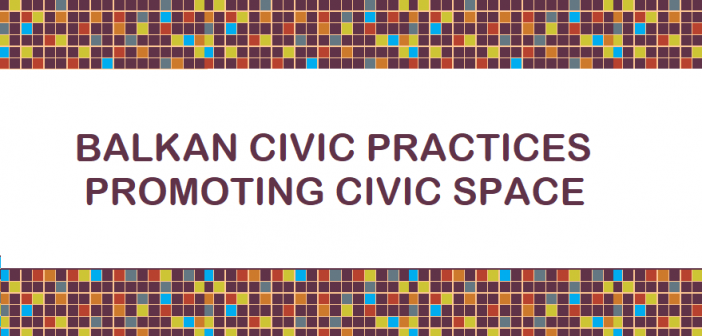 Balkan Civic Practices Special Edition on Promoting Civic Space